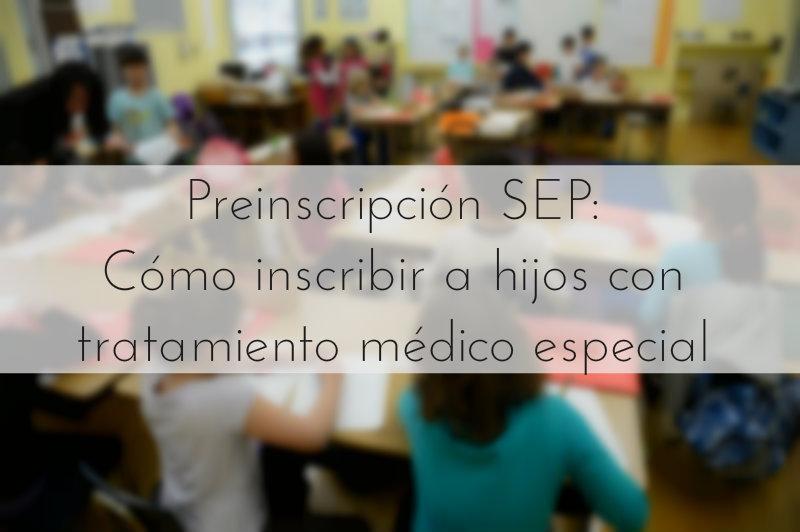 Preinscripción SEP Cómo inscribir a hijos con tratamiento médico especial