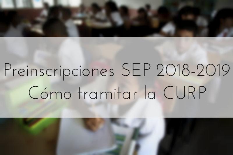 Preinscripciones SEP 2018-2019 Cómo tramitar la CURP
