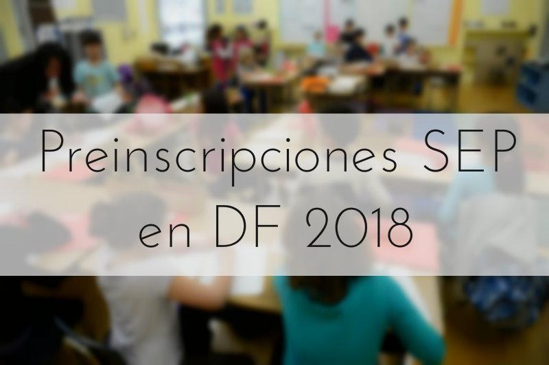 Preinscripciones SEP en DF 2018